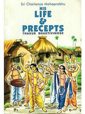 Sri Chaitanya Mahaprabhu- His Life and Precepts