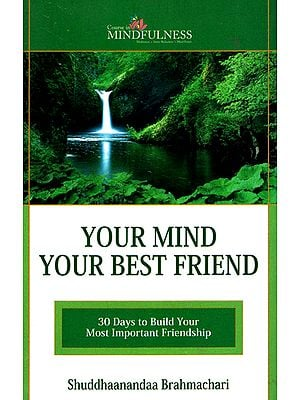 Your Mind Your Best Friend (30 Days to Build Your Most Important Friendship)