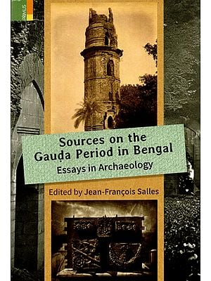 Sources on the Gauda Period in Bengal Essays in Archeology