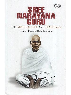 Sree Narayana Guru: The Mystical Life and Teachings