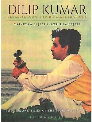 Dilip Kumar- Peerless Icon Inspiring Generations