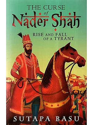 Curse Of Nader Shah- Rise & Fall Of A Tyrant (A Novel)