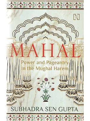 Mahal- Power and Pageantry in The Mughal Harem