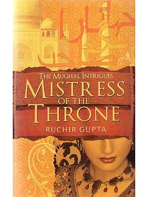 The Mughal Intrigues- Mistress of The Throne