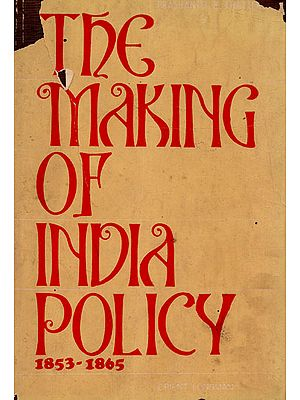 The Making of India Policy 1853-1865 (An Old and Rare Book)