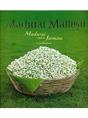 Madurai Malligai - Madurai and Its Jasmine (A Celebration)
