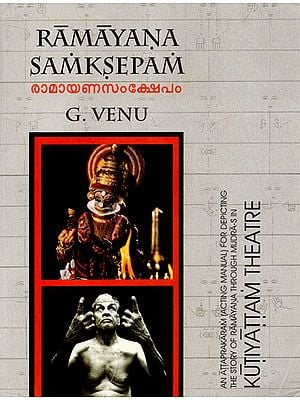 Ramayana Samksepam- An Attaprakaram (Acting Manual) for Depicting the Story of Ramayana Through Mudra-s in Kutiyattam Theatre (With DVD Inside)