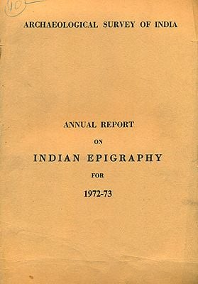 Annual Report on Indian Epigraphy for 1972-73 (An Old and Rare Book)