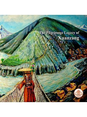 The Pilgrimage Legacy of Xuanzang