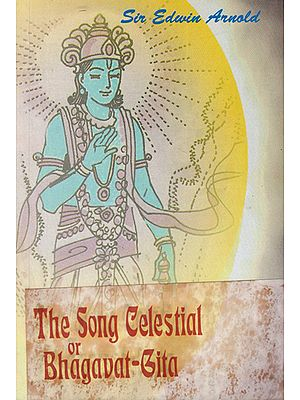 The Song Celestial or Bhagavat-Gita