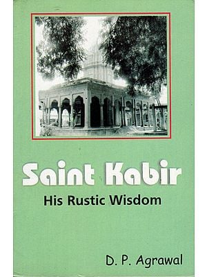 Saint Kabir (His Rustic Wisdom)