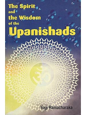 The Spirit and the Wisdom of the Upanishads