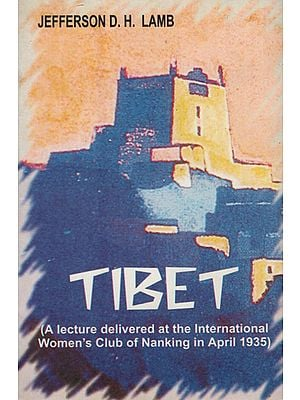 Tibet (A Lecture Delivered at the International Women's Club of Nanking in April 1935)