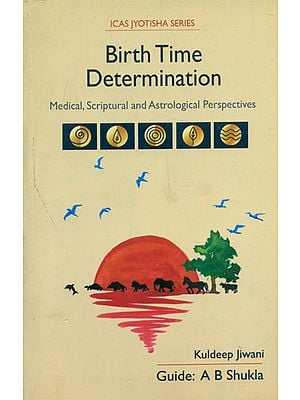 Birth Time Determination - Medical, Scriptural and Astrological Perspectives