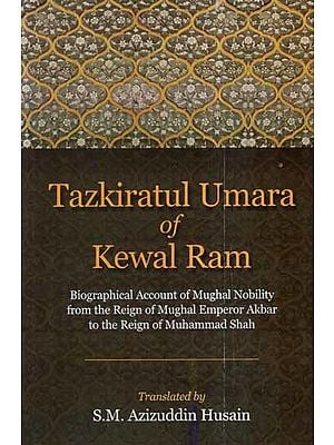 Tazkiratul Umara of Kewal Ram- Biographical Account of Mughal Nobility From The Reign of Mughal Emperor Akbar to The Reign of Muhammad Shah