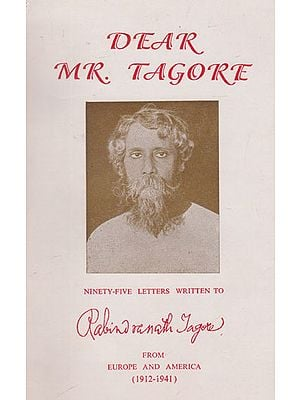 Dear Mr. Tagore (95 Letters Written to Rabindranath Tagore from Europe and America)