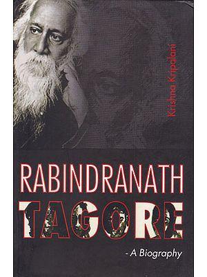 Rabindranath Tagore- A Biography