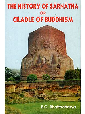 The History of Sarnatha or Cradle of Buddhism