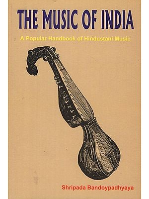 The Music of India (A Popular Handbook of Hindustani Music)