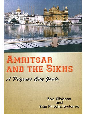 Amritsar and The Sikhs (A Pilgrims City Guide)