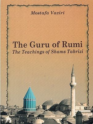 The Guru of Rumi- The Teachings of Shams Tabrizi