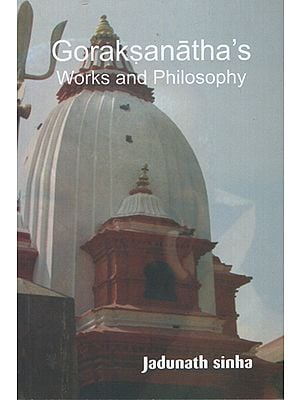 Goraksanatha's Works and Philosophy