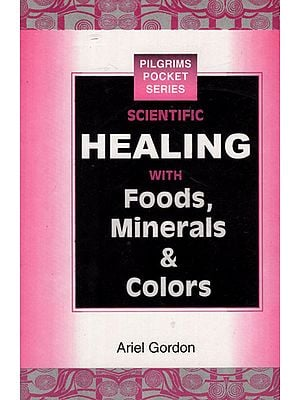 Scientific Healing with Foods, Minerals & Colors
