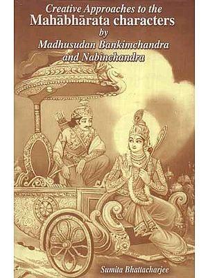 Creative Approaches to The Mahabharata Characters by Madhusudan Bankimchandra and Nabinchandra