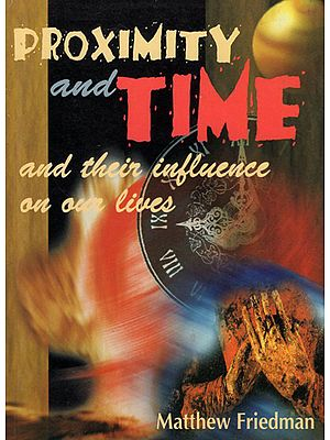 Proximity and Time and Their Influence on Our Lives
