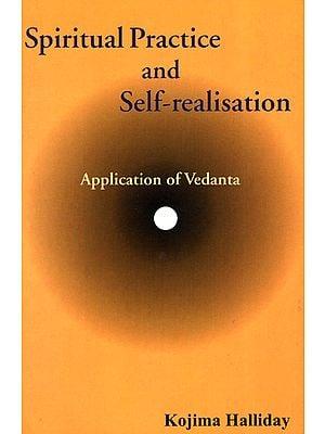 Spiritual Practice and Self-Ralisation: Application of Vedanta