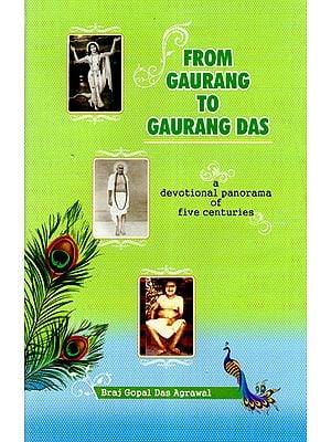 From Gaurang to Gaurang Das (a devotional panorama of five centuries)