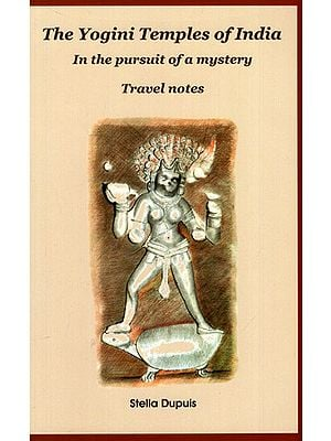 The Yogini Temples of India: In the Pursuit of a Mystery - Travel Nores