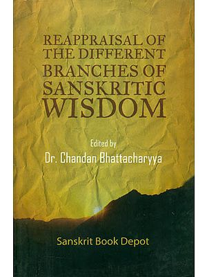 Reappraisal of the Different Branches of Sanskritic Wisdom - Proceedings of the National Seminar