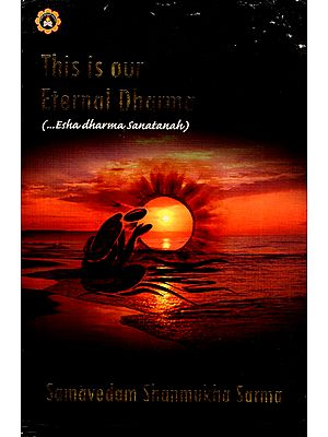 This is Our Eternal Dharma (...Esha Dharma Sanatanah)