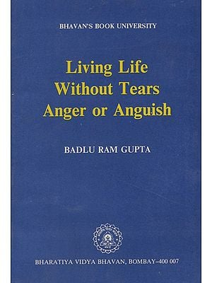 Living Life Without Tears Anger or Anguish (An Old and Rare Book)