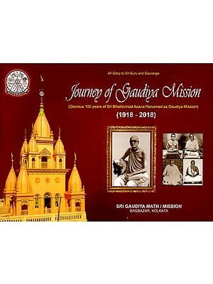Journey of Gaudiya Mission- Glorious 100 Years of Sri Bhaktivinod Asana Renamed as Gaudiya Mission (1918-2018)