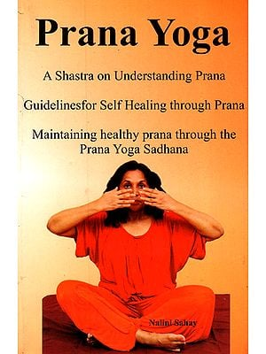 Prana Yoga: A Shastra on Understanding Prana- Guidelines for self Healing Through Prana Maintaining Healthy Prana Through the Prana Yoga Sadhana