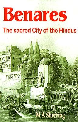 Benares: The Sacred City of the Hindus
