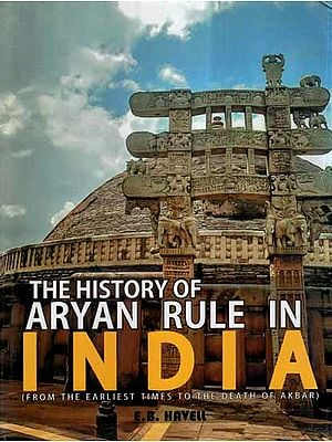 The History of Aryan Rule in India- From The Earliest Times to The Death Of Akbar)