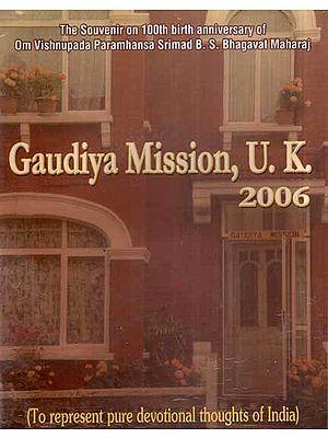 Gaudiya Mission, U. K. 2006- The Souvenir on 100th Birth Anniversary of Om Vishnupada Paramhansa Srimad B.S. Bhagavat Maharaj (An Old and Rare Book)