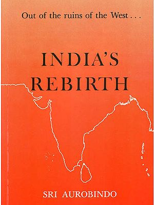 India's Rebirth (A Selection From Sri Aurobindo's Writings, Talks and Speeches)
