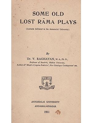 Some Old Lost Rama Plays- Lectures Delivered in The Annamalai University (An Old and Rare Book)