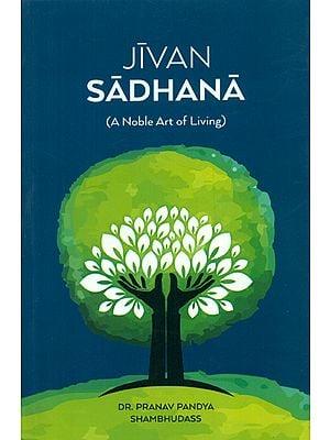 Jivan Sadhana - A Noble Art of Living