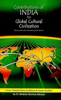 Contributions of India to Global Cultural Civilization - Review of the Past, Directions for the Future