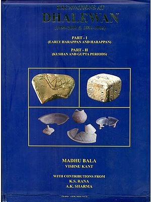 Excavations At Dhalwan - 1999-2000 & 2001-2002 (Part-I: Early Harappan and Harappan, Part-II: Kushan and Gupta Periods)
