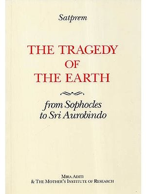 The Tragedy of the Earth (From Sophocles to Sri Aurobindo)