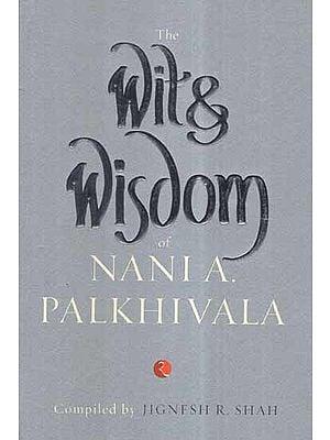 The Wit & Wisdom of Nani A. Palkhivala