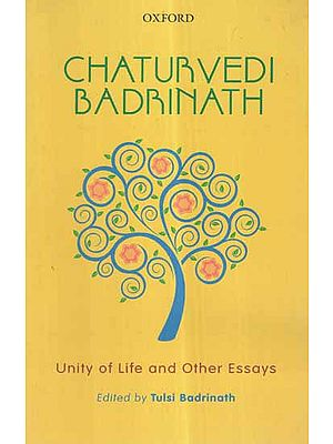 Chaturvedi Badrinath- Unity of Life and Other Essays