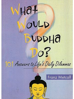What Would Buddha Do? (101 Answers to Life's Daily Dilemmas)