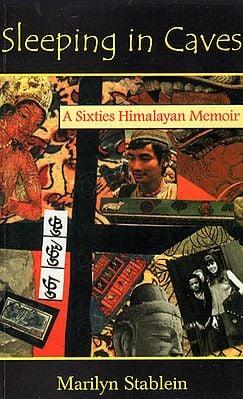 Sleeping in Caves (A Sixties Himalayan Memoir)